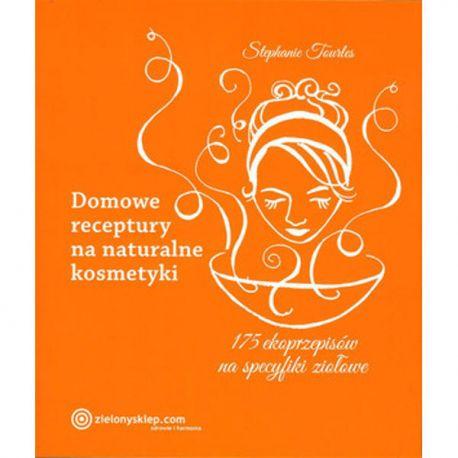 Domowe receptury na naturalne kosmetyki - Stephanie Tourles